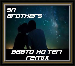 Baaton+Ko+Teri-SN+Brothers+Mix