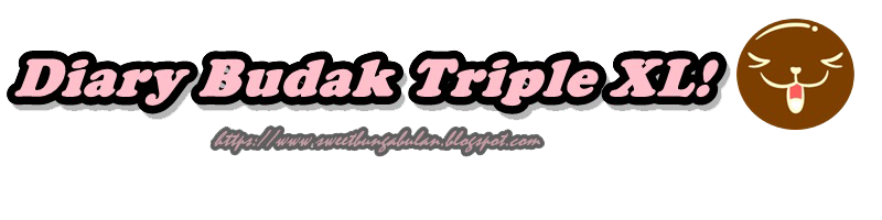 DIARI BUDAK TRIPLE XL!