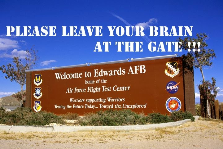 Welcome to Edwards AFB : Please Leave Your Brain at the Gate...