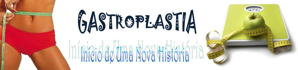 GASTROPLASTIA: INICIO DE UMA NOVA HISTÓRIA