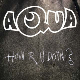 Aqua - How R U Doin? Lyrics | Letras | Lirik | Tekst | Text | Testo | Paroles - Source: musicjuzz.blogspot.com