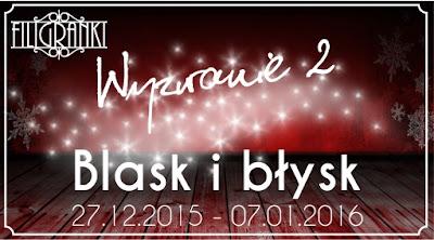 http://filigranki-pl.blogspot.com/2015/12/wyzwanie-2-bysk-i-blask.html