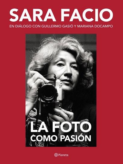 Sara Facio: La Foto como pasión