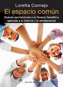 Espacio común. Nuevas aportaciones a la Terapia Gestáltica aplicada a la infancia y a adolescencia