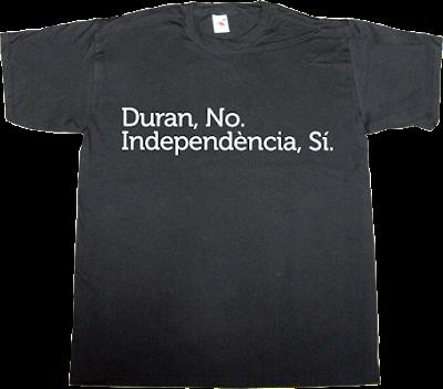 duran i lleida useless Politics convergència i unió independence freedom catalonia t-shirt ephemeral-t-shirts