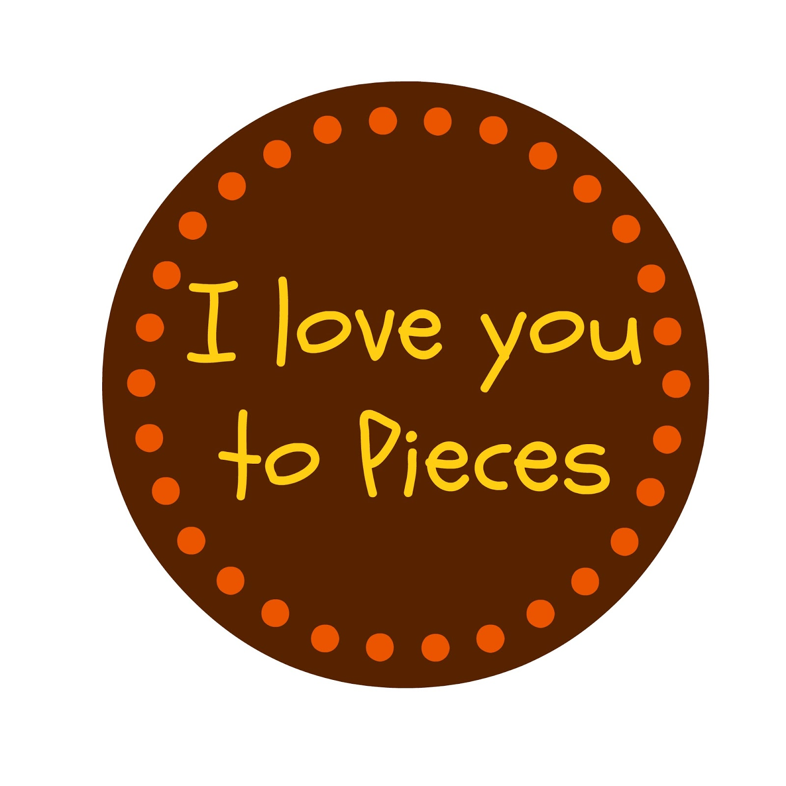 designed the i love you to pieces labels and you can print them with ...