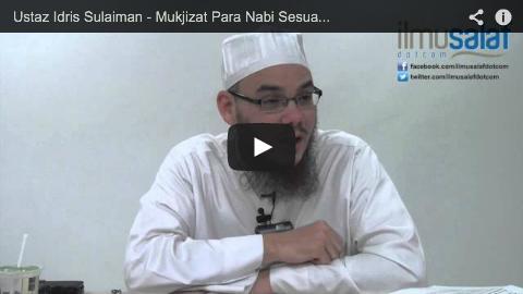 Ustaz Idris Sulaiman – Mukjizat Para Nabi Sesuai Mengikut Keadaan Kaum & Zamannya