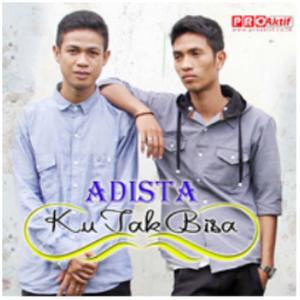 Adista - Ku Tak Bisa