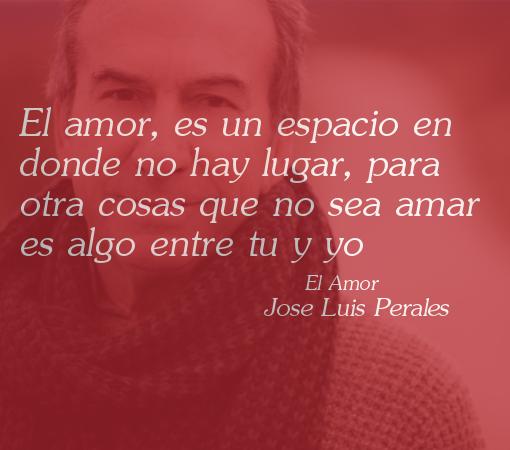 Frase de Jose Luis Perales: El amor es un espacio en donde
