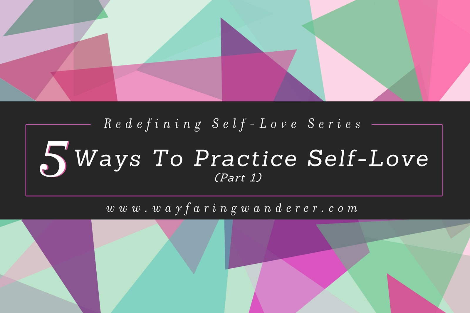 Redefining Self-Love Series: 5 Ways To Practice Self-Love