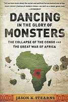 Dancing in the Glory of Monsters: The Collapse of the Congo and the Great War of Africa by Jason Stearns