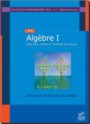 Livre : Algèbre - Tome 1, Groupes, corps et théorie de Galois