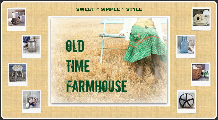 *Old Time Farmhouse* - Sweet Simple Style