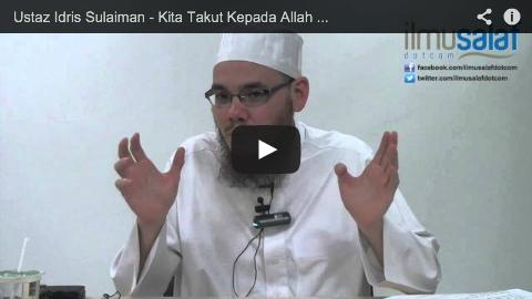 Ustaz Idris Sulaiman – Kita Takut Kepada Allah dengan Ilmu