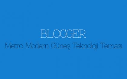 Blogger Metro Modern Güneş Teknoloji Teması