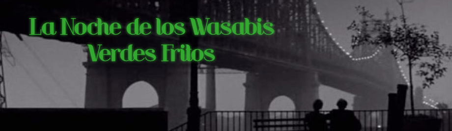 La Noche de los Wasabis Verdes Fritos