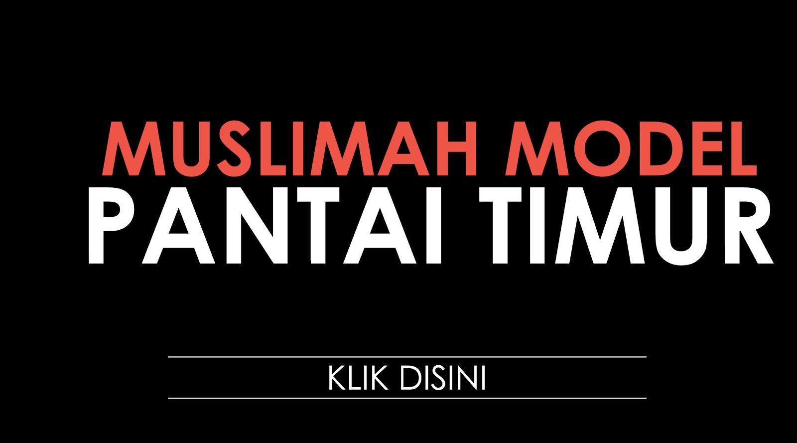 SENARAI MUSLIMAH MODEL PANTAI TIMUR