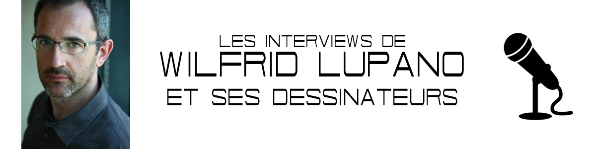 INTERVIEWS WILFRID LUPANO