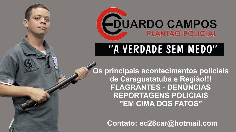 """PLANTÃO POLICIAL  com  """" Eduardo Campos""""  (MTB-65.346)     (A verdade sem medo)"""