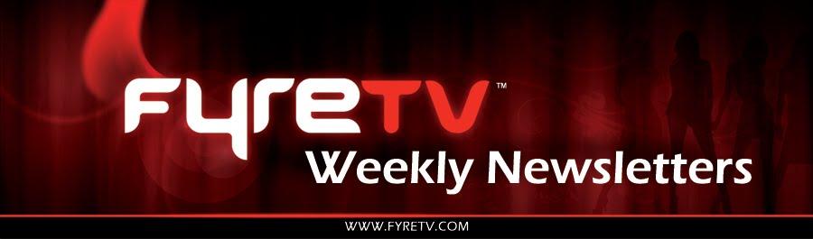 FyreTV Weekly Newsletter