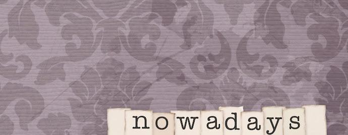 Nowadays...