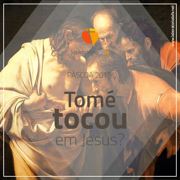 Tomé tocou em Jesus?