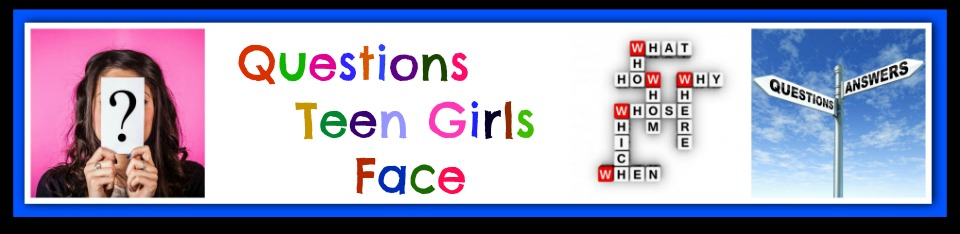 Questions Teen Girls Face