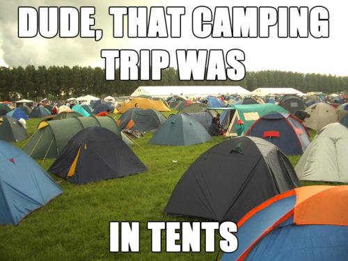 Dude, That Camping Trip Was - In Tents