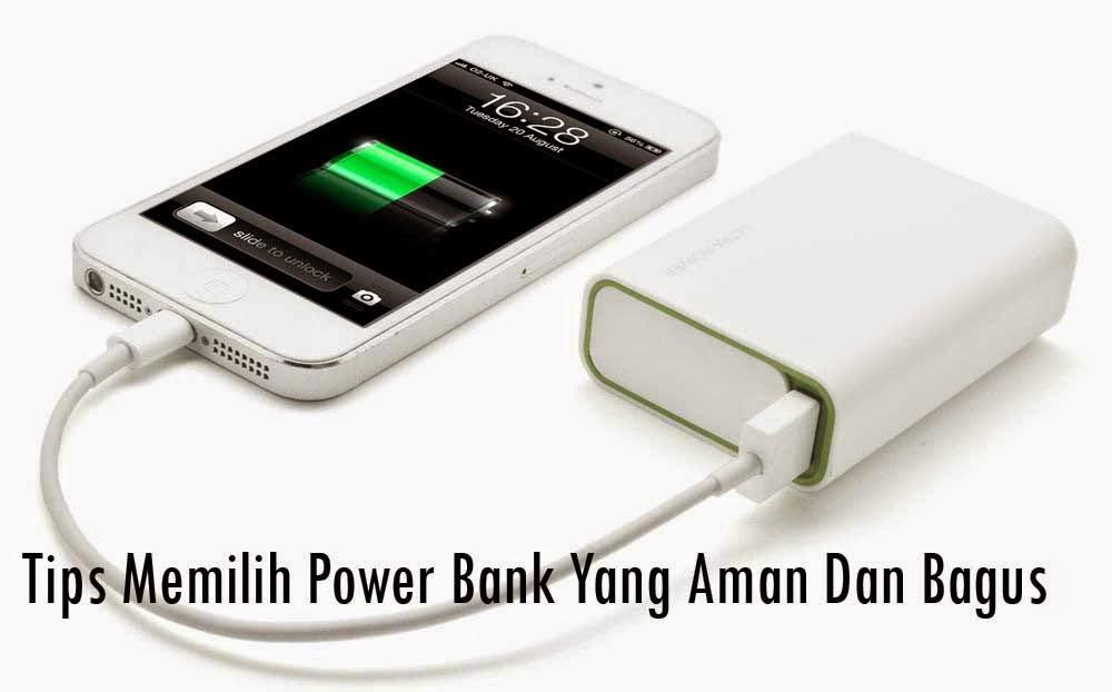 Tips Memilih Power Bank Yang Aman Dan Bagus