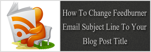 How To Change Feedburner Email Subject Line To Your Blog Post Title