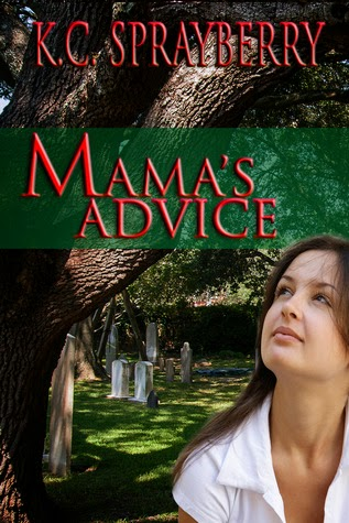http://www.amazon.com/Mamas-Advice-K-C-Sprayberry-ebook/dp/B00HQS5BC6/ref=la_B005DI1YOU_1_18?s=books&ie=UTF8&qid=1414203782&sr=1-18