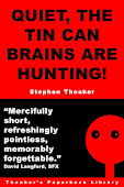 Quiet, the Tin Can Brains Are Hunting!