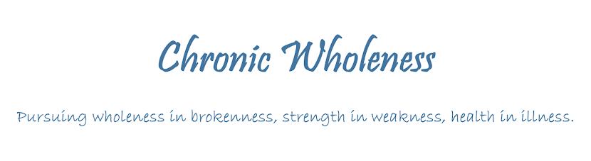 Chronic Wholeness