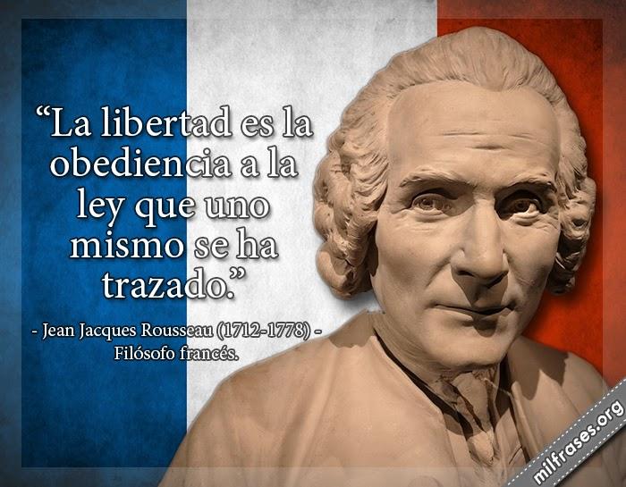 frases de Jean Jacques Rousseau (1712-1778) Filósofo francés.