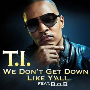 T.I. ft. B.o.B - We Don't Get Down Like Y'all Lyrics | Letras | Lirik | Tekst | Text | Testo | Paroles - Source: mp3junkyard.blogspot.com id=