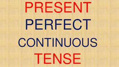 Penjelasan Lengkap, Rumus, Serta Contoh Kalimat Present Perfect Continuous Tense