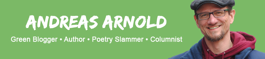 Andreas Arnold - Green Blogger • Author • Poetry Slammer • Columnist