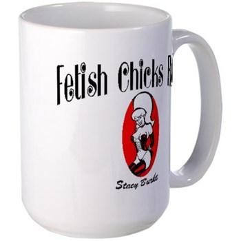 Fetish Chicks Rule Mug
