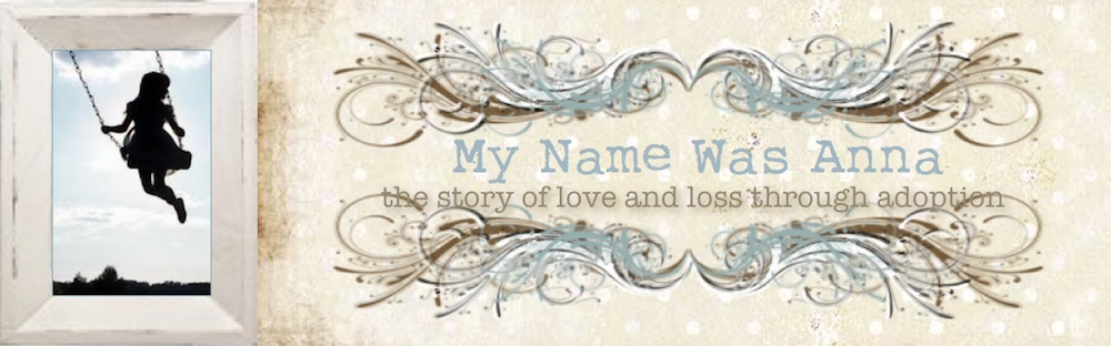 My name was Anna...the story of love and loss through adoption