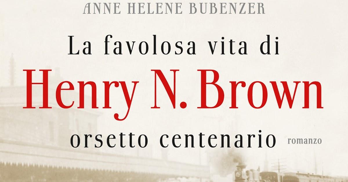 """Henry Brown Casa Grande >> Franci lettrice sognatrice: Anteprima: """"La favolosa vita di Henry N.Brown orsetto centenario di ..."""