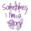 Sometimes I'm a Story