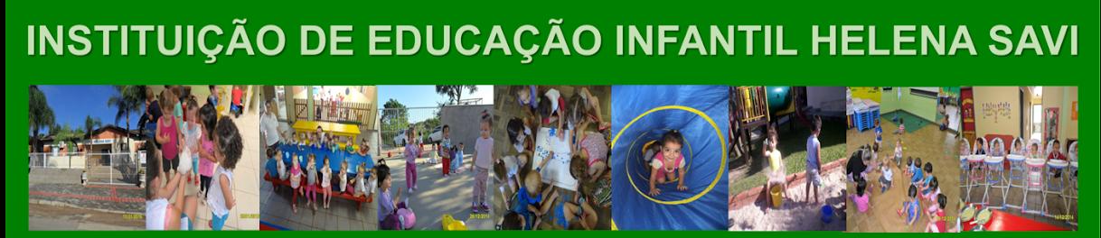 INSTITUIÇÃO DE ENSINO INFANTIL HELENA SAVI