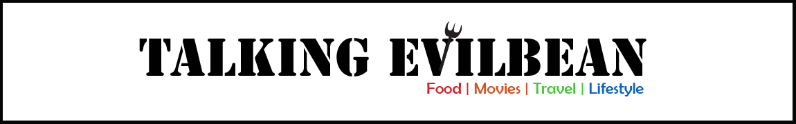 Talking Evilbean - Best Singapore Food, Movies, Travel and Lifestyle reviews