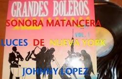 Johnny Lopez & La Sonora Matancera - Luces De Nueva York