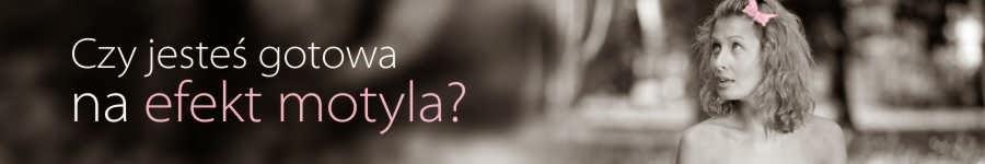 Czy jesteś gotowa/y na efekt motyla? Wejdź na www.efekt-motyla.eu !
