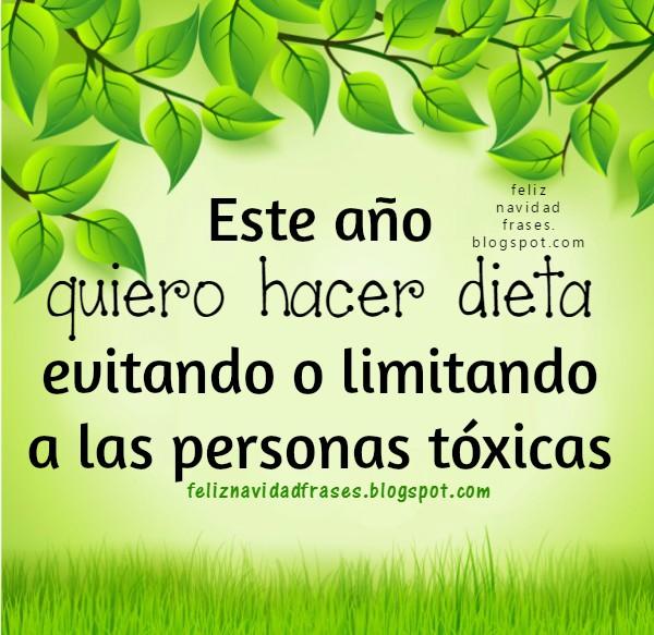Personas tóxicas, hacer dieta de ellas, alejarse, no quiero personas tóxicas este nuevo año, imagen con frases por Mery Bracho