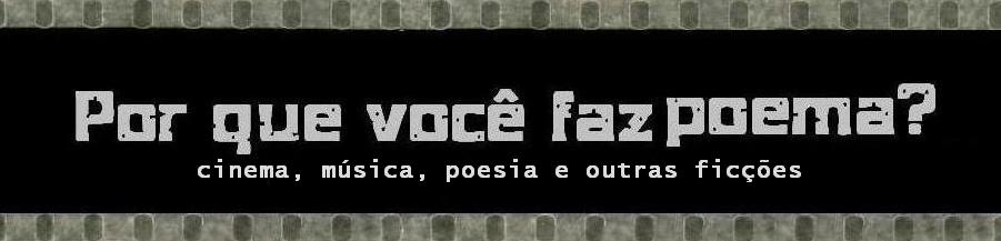 !POR QUE VOC FAZ POEMA?