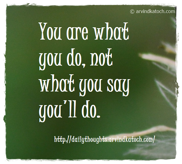 Daily Thought, Quote, What you do, say, reality,