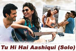 Tu Hi Hai Aashiqui (Solo)