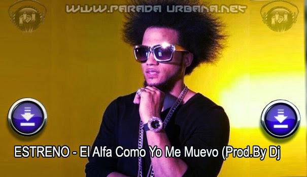 ESCUCHAR Y DESCARGAR - El Alfa Como Yo Me Muevo (Prod.By Dj Plano)